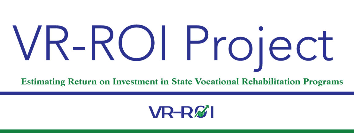 VR-ROI Project: Estimating Return on Investment in State Vocational Rehabilitation Programs