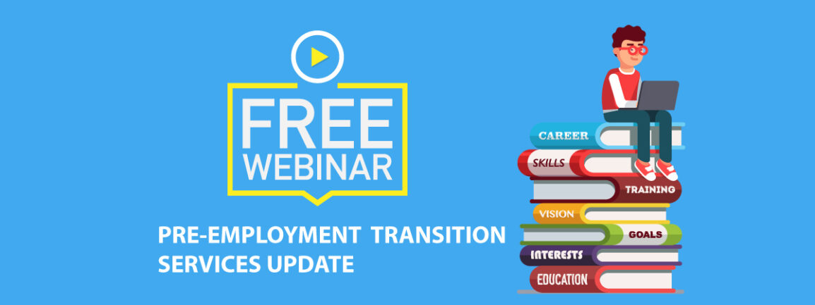 Pre-Employment Transition Services Update: Career, skills, training, vision, goals, interests, education...