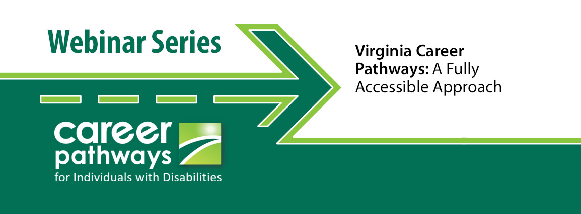Career Pathways for Individuals with Disabilities Webinar Series - Virginia Career Pathways: A Fully Accessible Approach