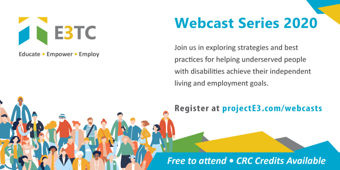 Project E3 Free Webcasts: Join us in exploring strategies and best practices for helping underserved people with disabilities achieve their independent living and employment goals.