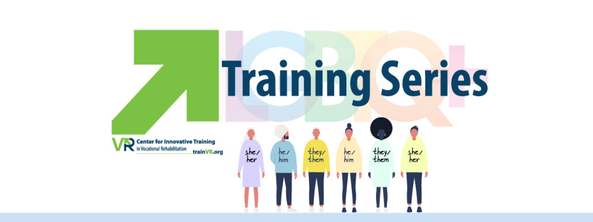 Center for Innovative Training in Vocational Rehabilitation LGBTQ+ Training Series